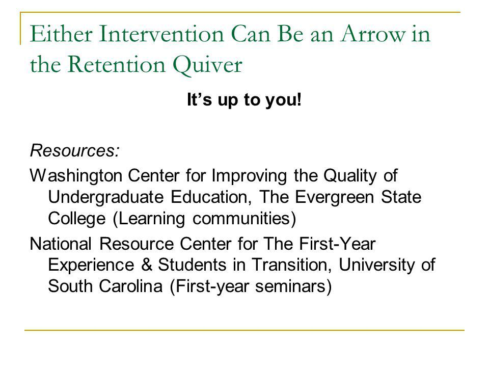 Either Intervention Can Be an Arrow in the Retention Quiver It's up to you.