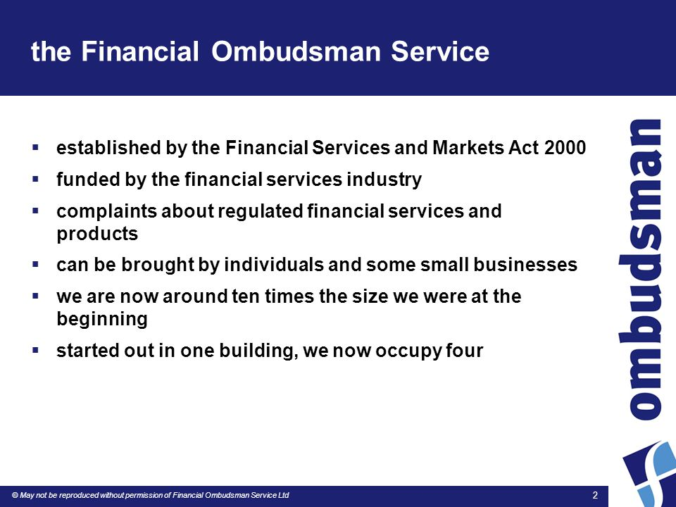 © May not be reproduced without permission of Financial Ombudsman Service Ltd 3 the Financial Ombudsman Service