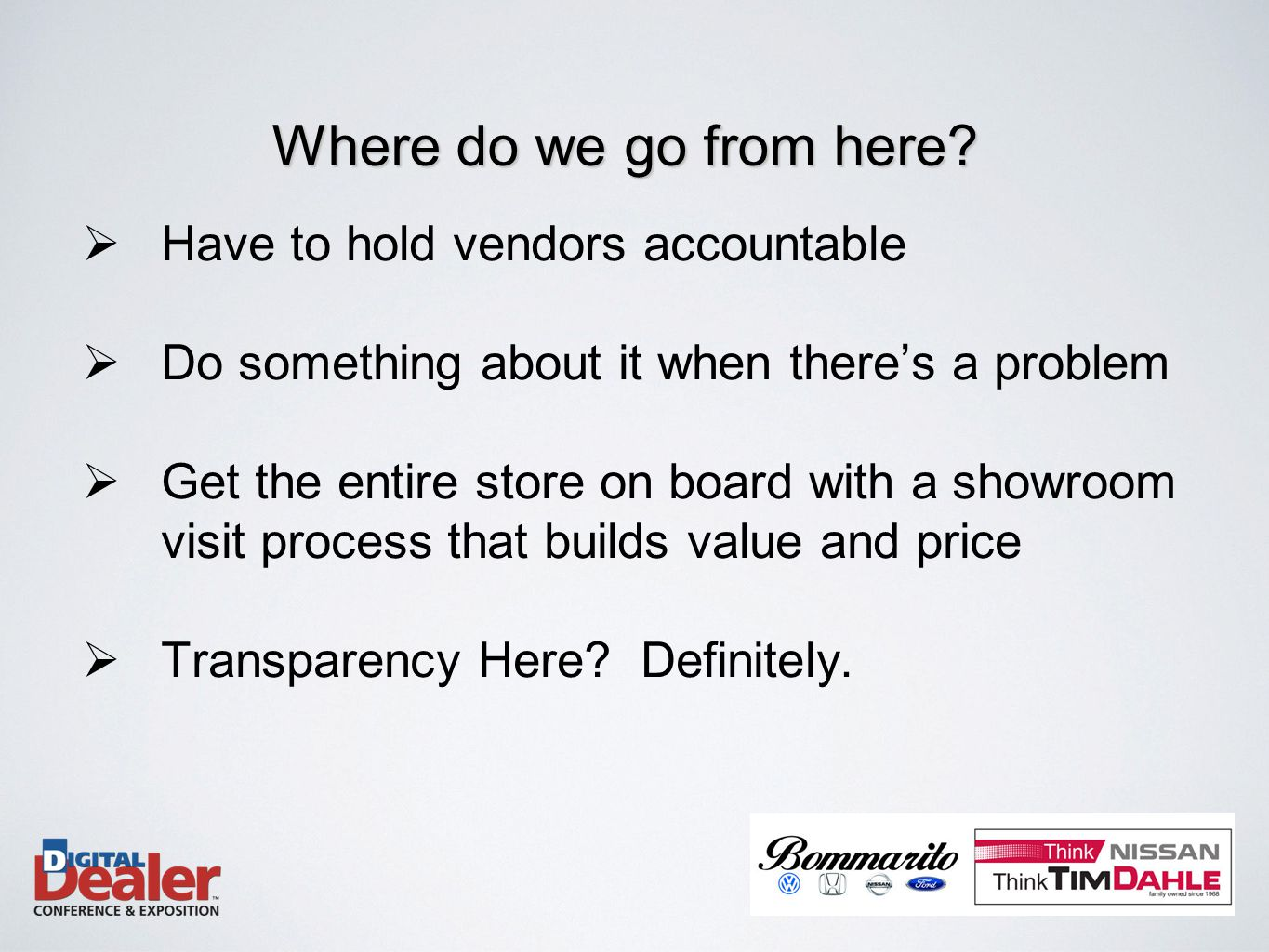  Have to hold vendors accountable  Do something about it when there's a problem  Get the entire store on board with a showroom visit process that builds value and price  Transparency Here.