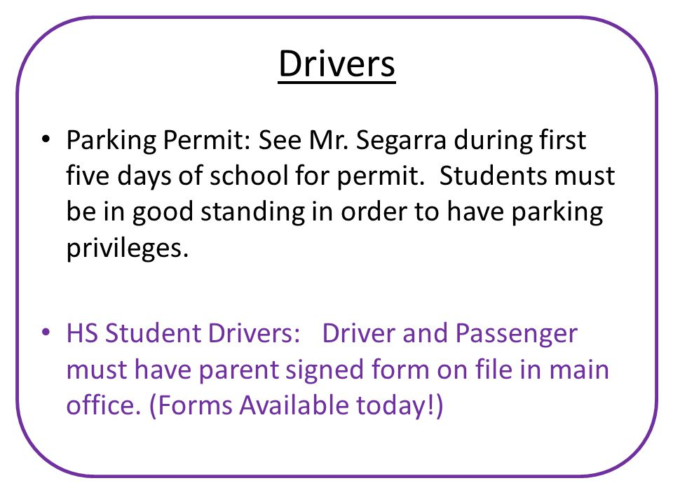 Drivers Parking Permit: See Mr. Segarra during first five days of school for permit.