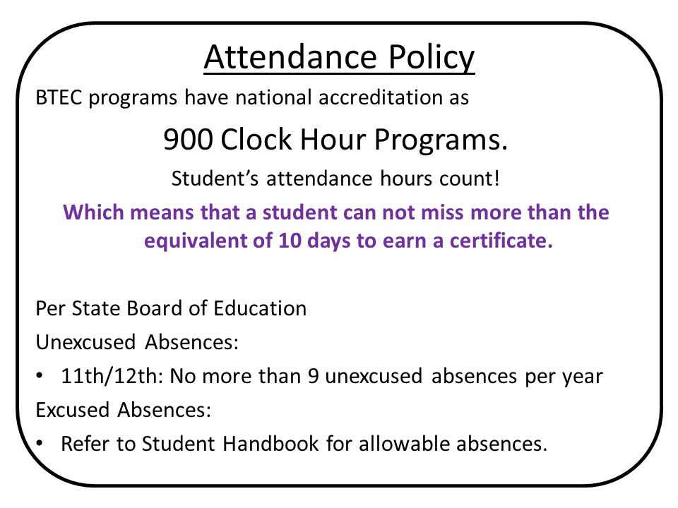 Attendance Policy BTEC programs have national accreditation as 900 Clock Hour Programs.