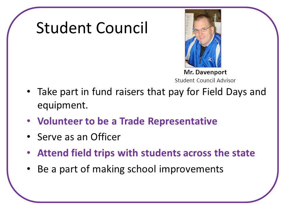 Student Council Take part in fund raisers that pay for Field Days and equipment.