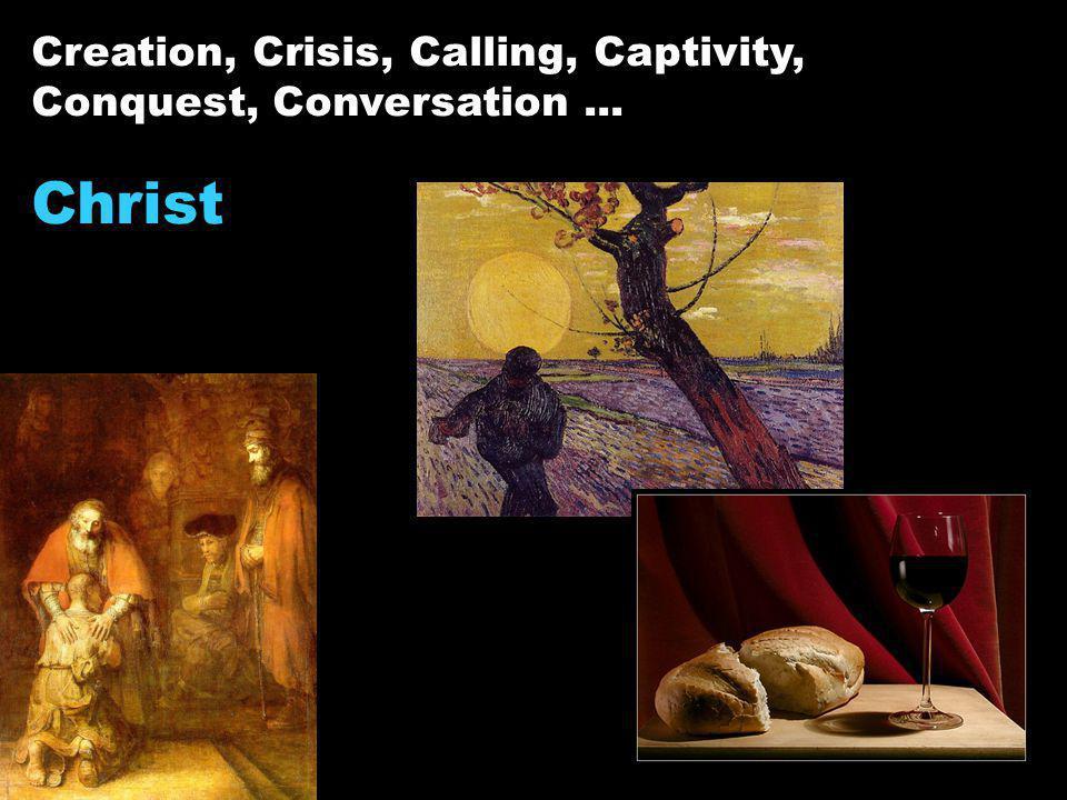 Creation, Crisis, Calling, Captivity, Conquest, Conversation... Christ