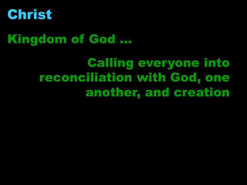 Christ Kingdom of God … Calling everyone into reconciliation with God, one another, and creation