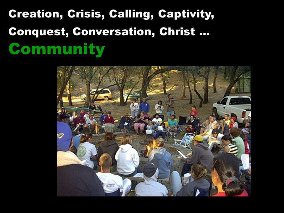 Creation, Crisis, Calling, Captivity, Conquest, Conversation, Christ... Community
