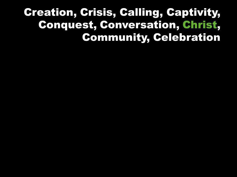Creation, Crisis, Calling, Captivity, Conquest, Conversation, Christ, Community, Celebration