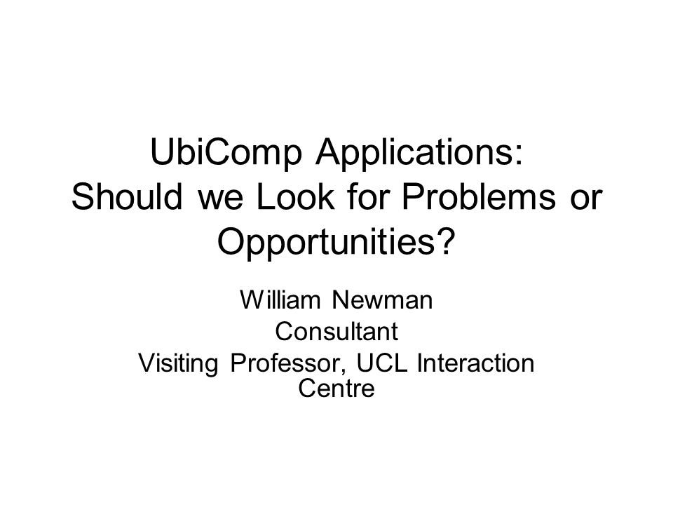UbiComp Applications: Should we Look for Problems or Opportunities.