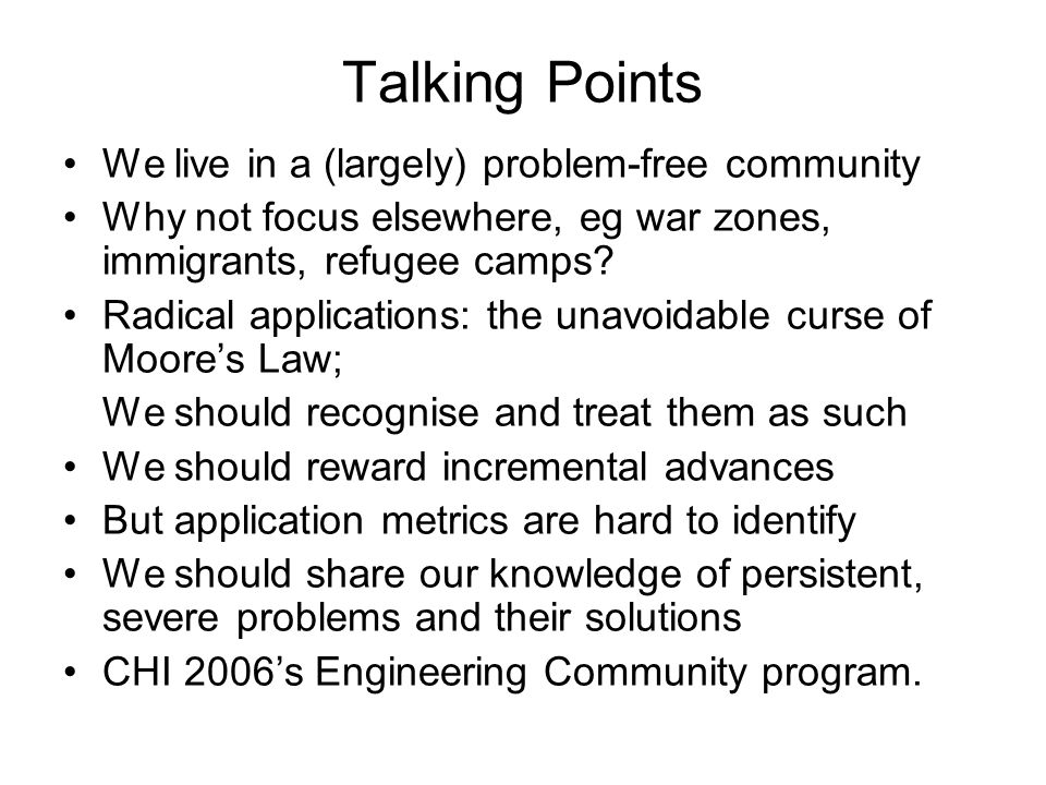 Talking Points We live in a (largely) problem-free community Why not focus elsewhere, eg war zones, immigrants, refugee camps.