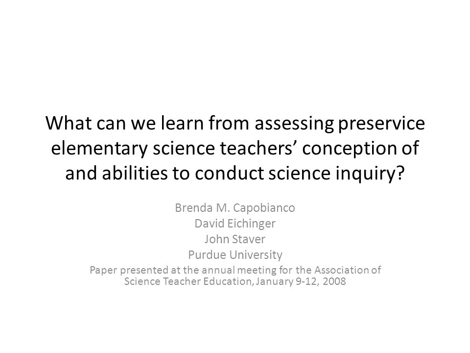 What can we learn from assessing preservice elementary science teachers' conception of and abilities to conduct science inquiry.