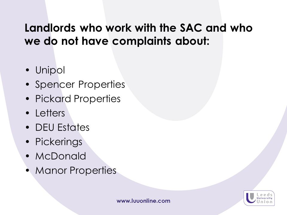 Landlords who work with the SAC and who we do not have complaints about: Unipol Spencer Properties Pickard Properties Letters DEU Estates Pickerings McDonald Manor Properties www.luuonline.com