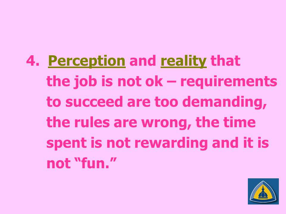 4. Perception and reality that the job is not ok – requirements to succeed are too demanding, the rules are wrong, the time spent is not rewarding and