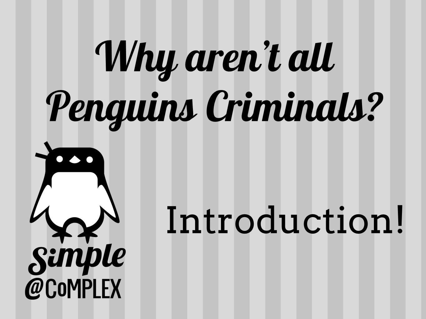 Introduction! Why aren't all Penguins Criminals?