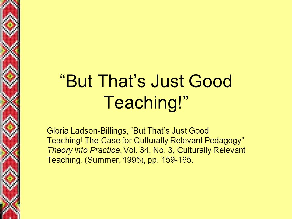 But That's Just Good Teaching! Gloria Ladson-Billings, But That's Just Good Teaching.