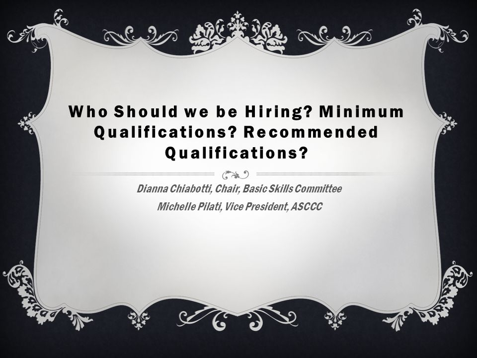 Overview  Minimum Qualifications Basics  Who do you want to hire.