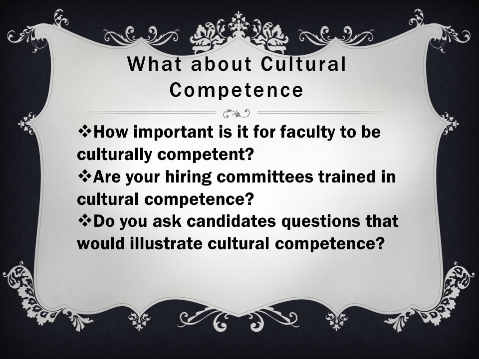 What about Cultural Competence  How important is it for faculty to be culturally competent.