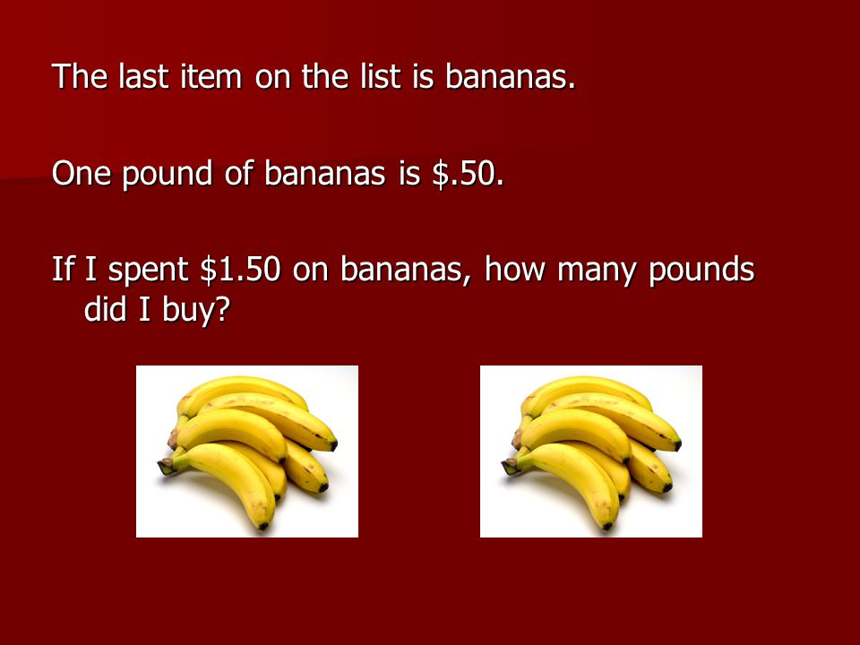 The last item on the list is bananas. One pound of bananas is $.50.