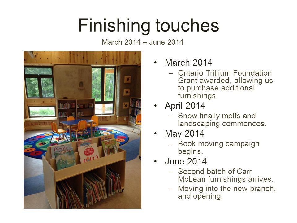 Finishing touches March 2014 –Ontario Trillium Foundation Grant awarded, allowing us to purchase additional furnishings.