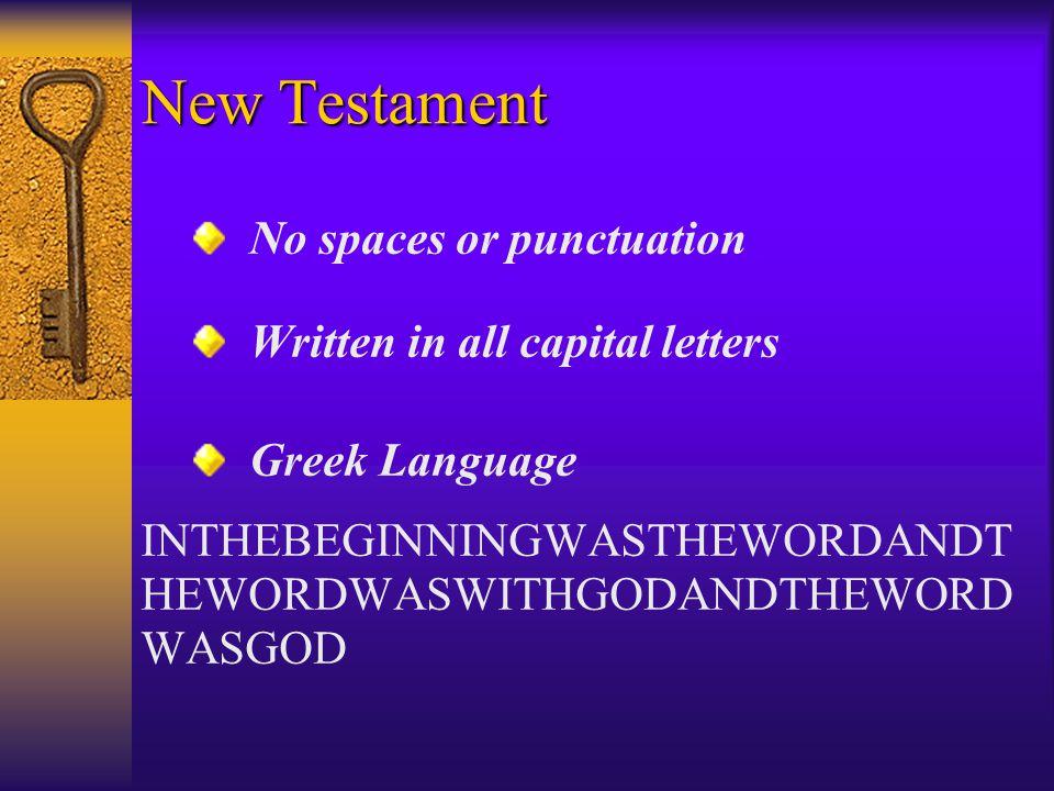 New Testament No spaces or punctuation Written in all capital letters Greek Language INTHEBEGINNINGWASTHEWORDANDT HEWORDWASWITHGODANDTHEWORD WASGOD
