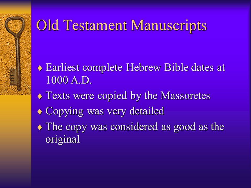 Old Testament Manuscripts  Earliest complete Hebrew Bible dates at 1000 A.D.