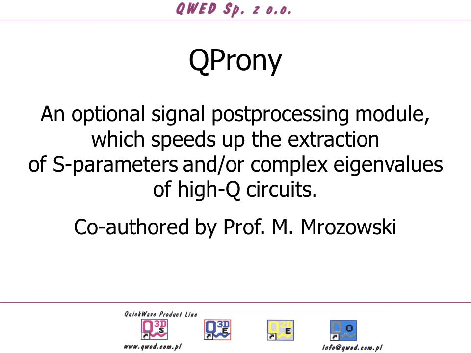 QProny An optional signal postprocessing module, which speeds up the extraction of S-parameters and/or complex eigenvalues of high-Q circuits. Co-auth