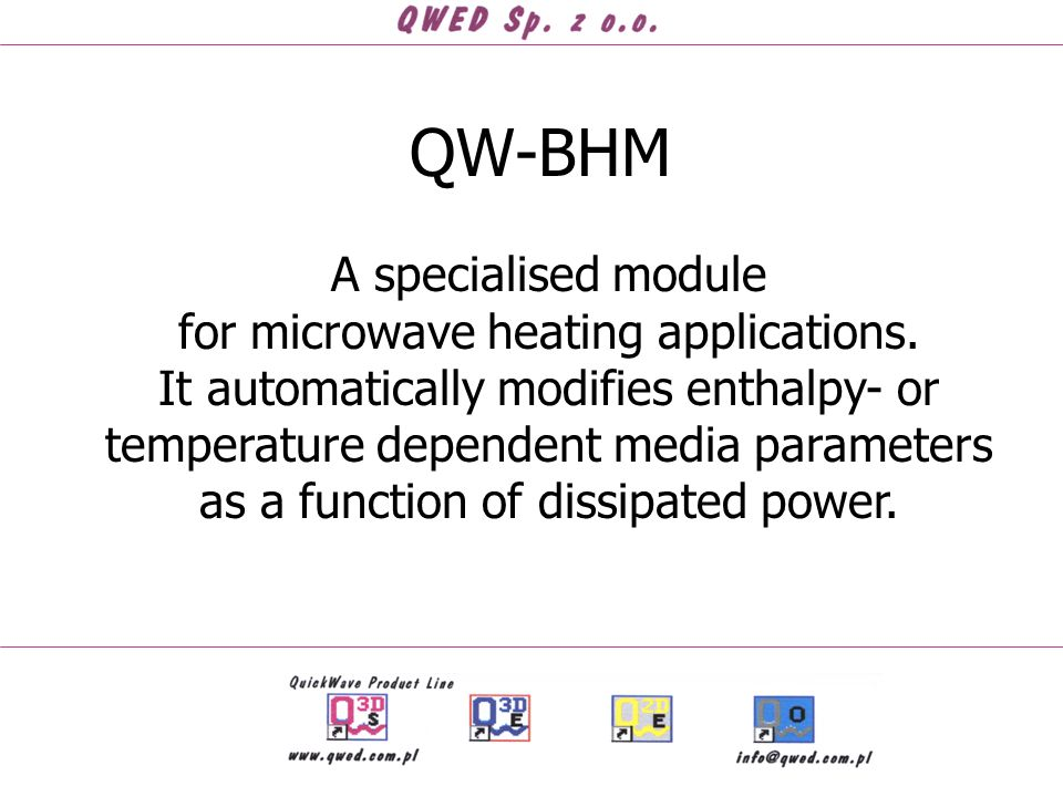 QW-BHM A specialised module for microwave heating applications. It automatically modifies enthalpy- or temperature dependent media parameters as a fun