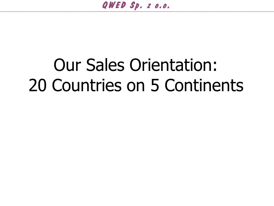 Our Sales Orientation: 20 Countries on 5 Continents