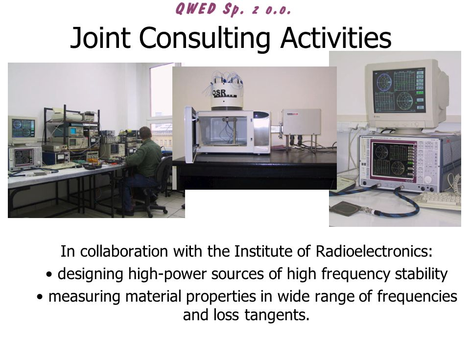 Joint Consulting Activities In collaboration with the Institute of Radioelectronics: designing high-power sources of high frequency stability measurin