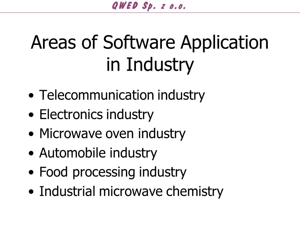 Areas of Software Application in Industry Telecommunication industry Electronics industry Microwave oven industry Automobile industry Food processing industry Industrial microwave chemistry