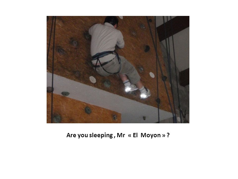 Mr « The Stuhl » is rock climbing. It's difficult for him !