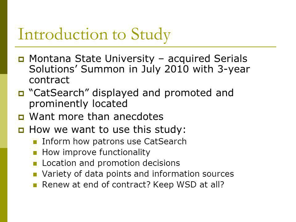 "Introduction to Study  Montana State University – acquired Serials Solutions' Summon in July 2010 with 3-year contract  ""CatSearch"" displayed and pr"