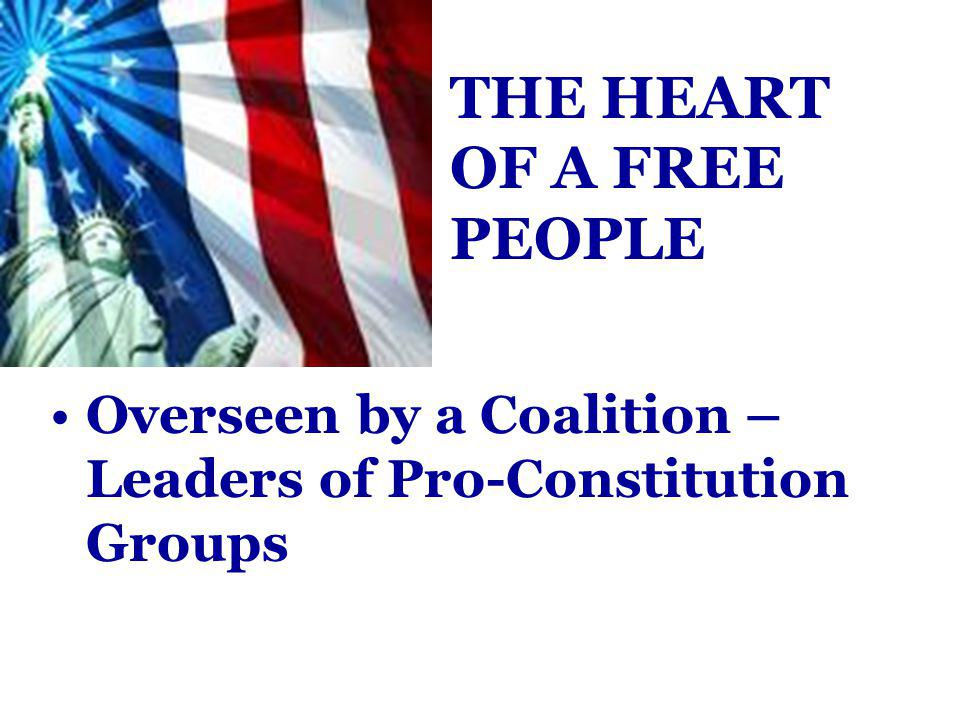 Overseen by a Coalition – Leaders of Pro-Constitution Groups THE HEART OF A FREE PEOPLE