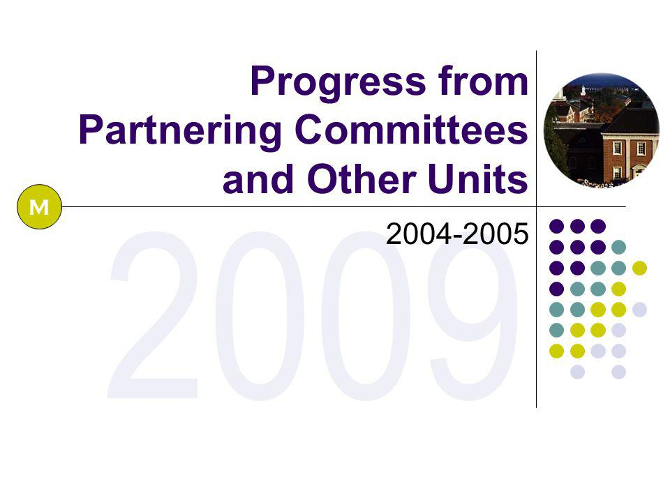 2009 Progress from Partnering Committees and Other Units 2004-2005 M