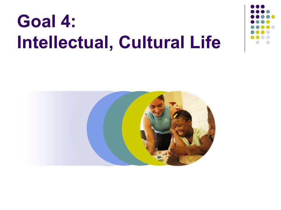 Goal 4: Intellectual, Cultural Life