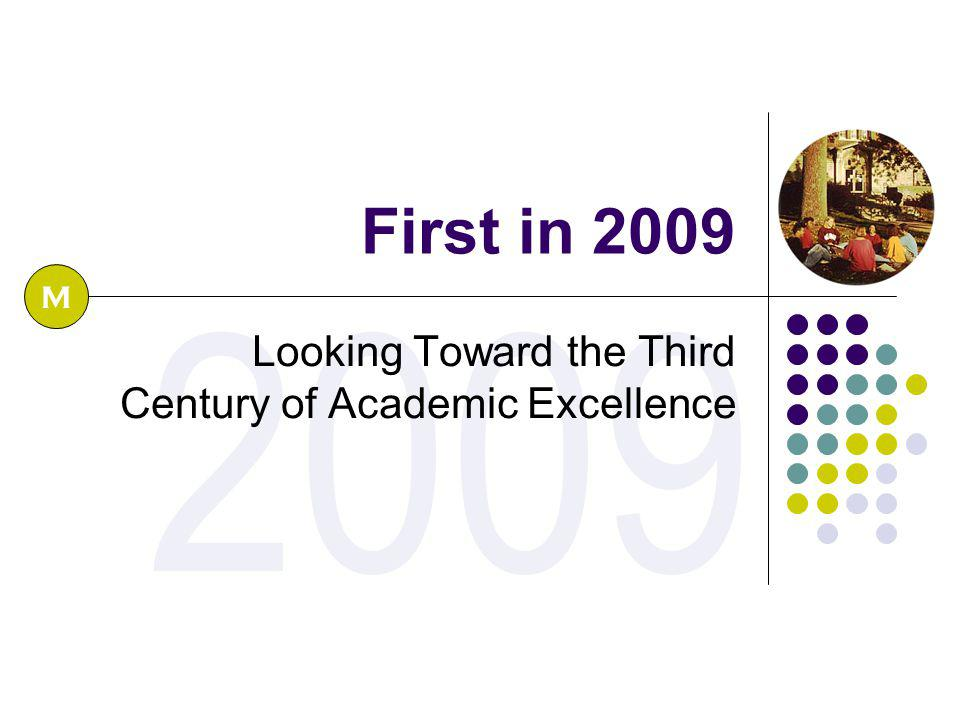 2009 First in 2009 Looking Toward the Third Century of Academic Excellence M