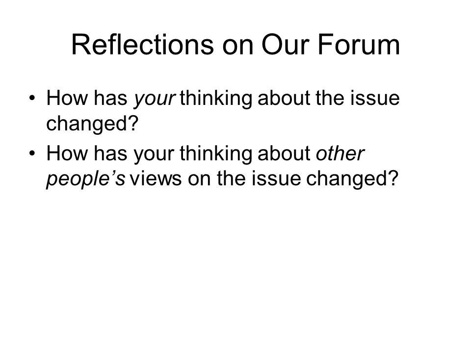 Reflections on Our Forum How has your thinking about the issue changed.
