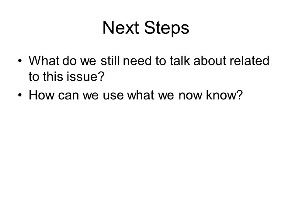 Next Steps What do we still need to talk about related to this issue.