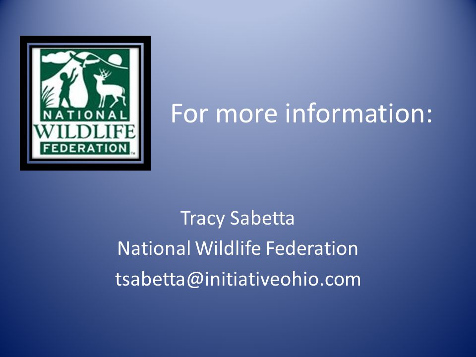 For more information: Tracy Sabetta National Wildlife Federation tsabetta@initiativeohio.com