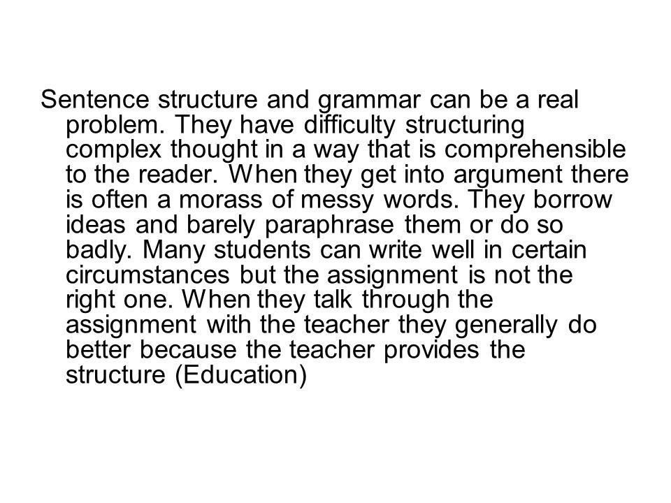 Sentence structure and grammar can be a real problem.
