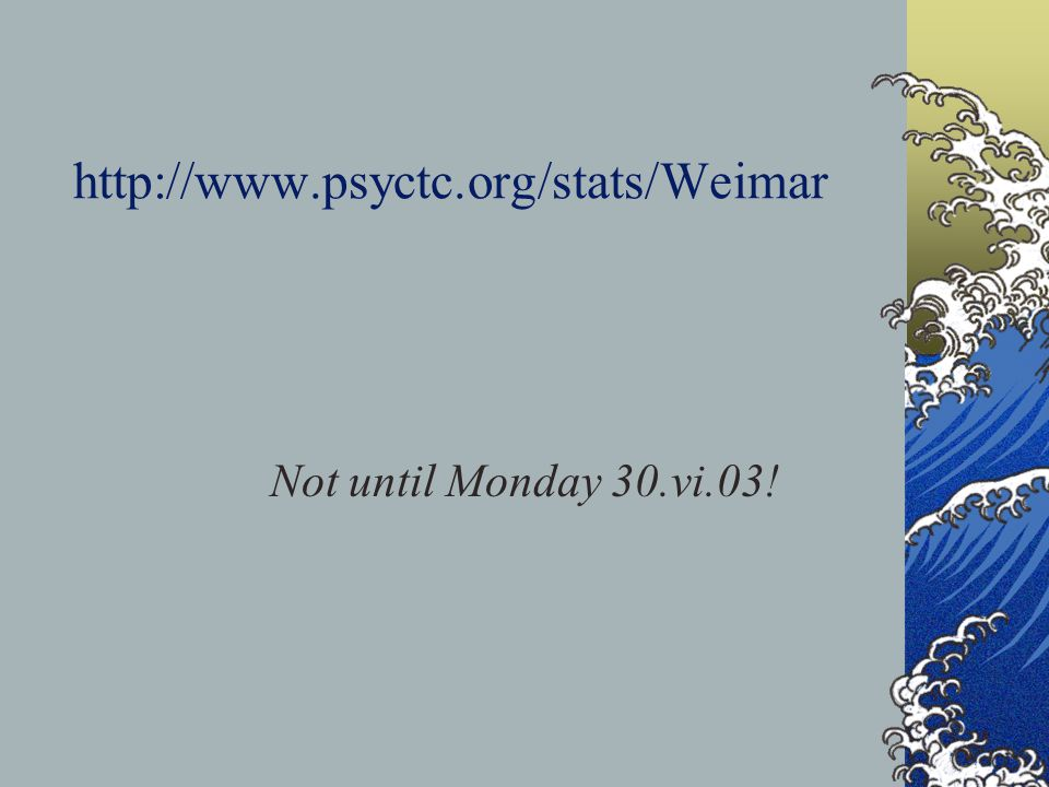 http://www.psyctc.org/stats/Weimar Not until Monday 30.vi.03!