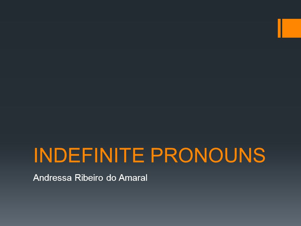 INDEFINITE PRONOUNS Andressa Ribeiro do Amaral