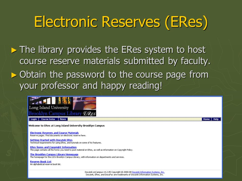 Electronic Reserves (ERes) ► The library provides the ERes system to host course reserve materials submitted by faculty.