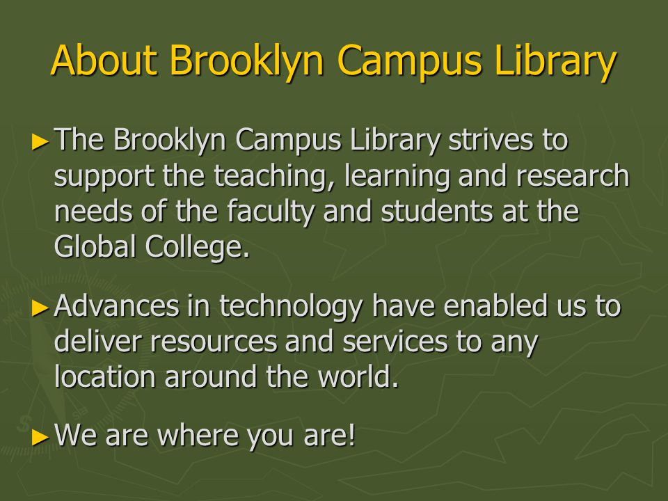 About Brooklyn Campus Library ► The Brooklyn Campus Library strives to support the teaching, learning and research needs of the faculty and students a