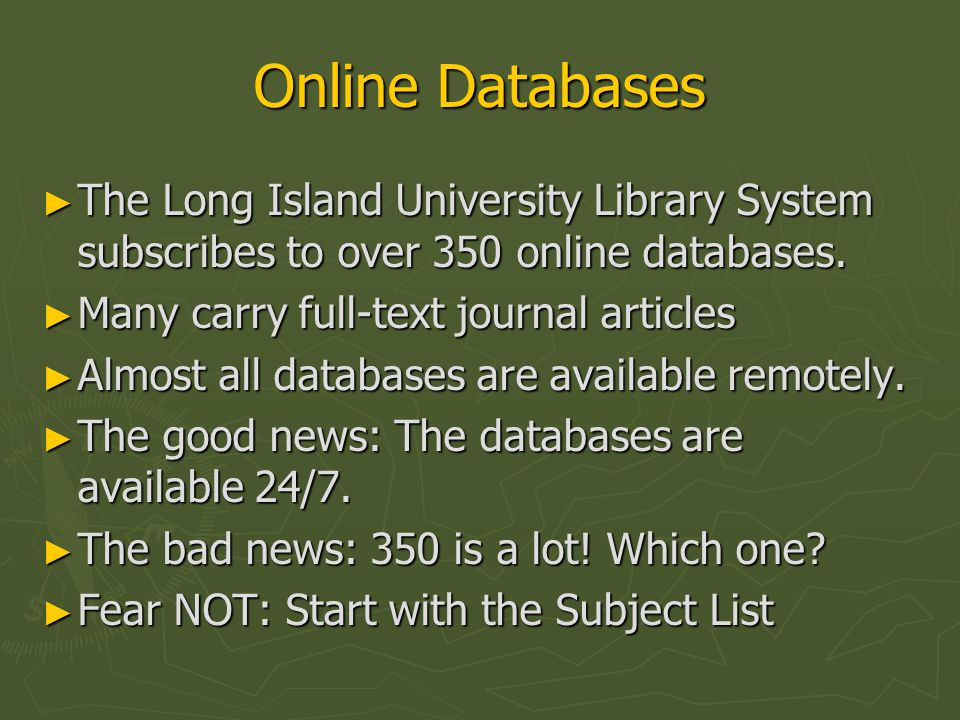 Online Databases ► The Long Island University Library System subscribes to over 350 online databases.