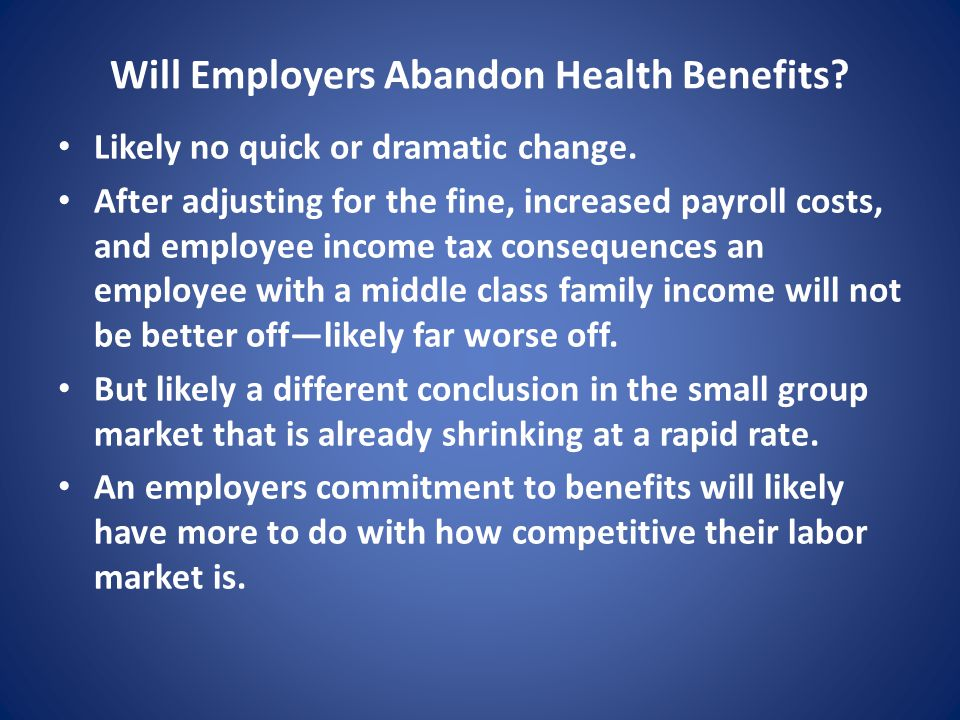 Will Employers Abandon Health Benefits. Likely no quick or dramatic change.
