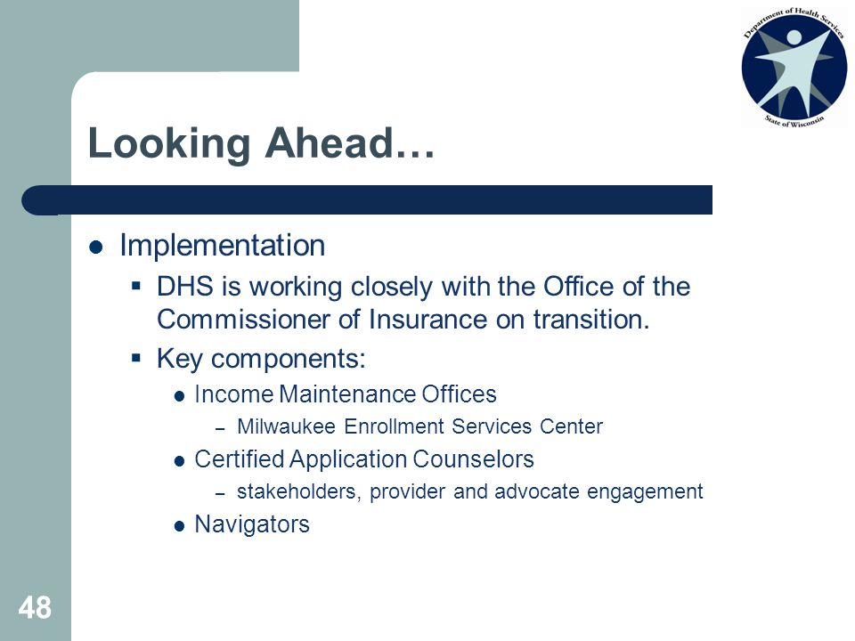 Looking Ahead… Implementation  DHS is working closely with the Office of the Commissioner of Insurance on transition.