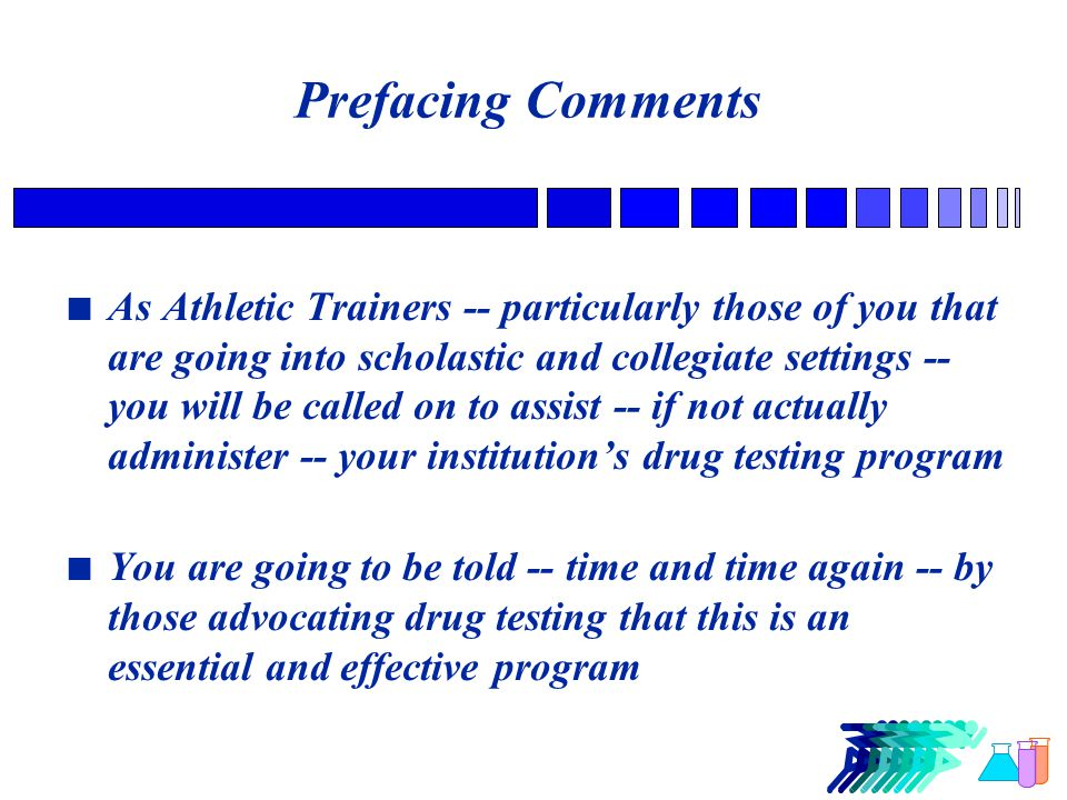 Prefacing Comments n We all would LIKE TO BELIEVE that drug testing is accomplishing its goals -- however, simply WISHING the drug testing of athletes to be effective doesn't mean it is n After nearly 40 years of drug testing, it's time we critically examine whether or not drug testing is accomplishing its intended purposes
