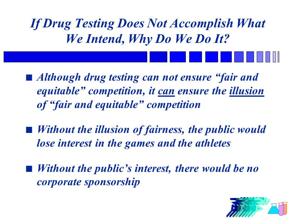 If Drug Testing Does Not Accomplish What We Intend, Why Do We Do It.