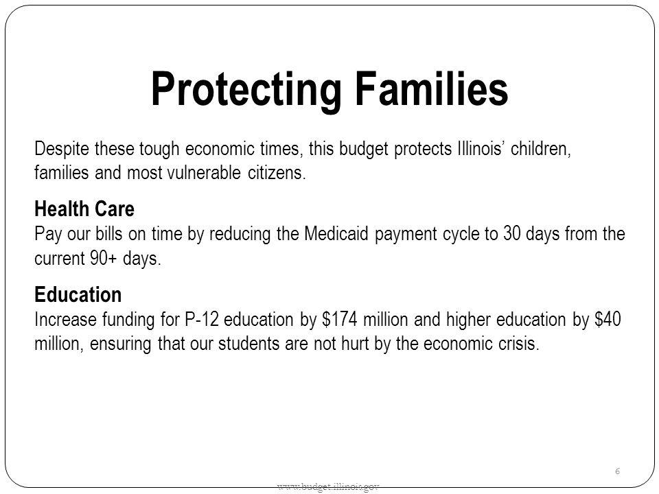 Protecting Families Despite these tough economic times, this budget protects Illinois' children, families and most vulnerable citizens.
