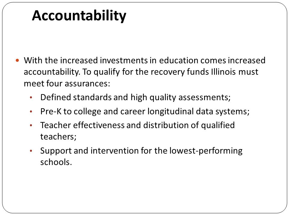 Accountability With the increased investments in education comes increased accountability.