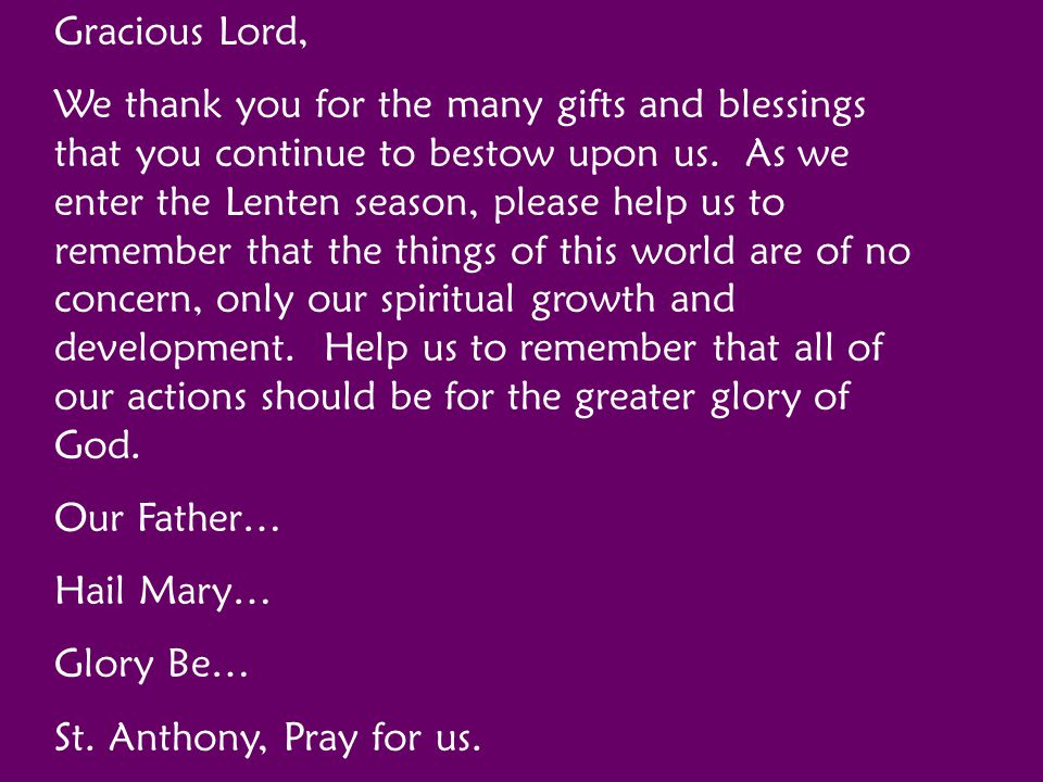 Gracious Lord, We thank you for the many gifts and blessings that you continue to bestow upon us. As we enter the Lenten season, please help us to rem